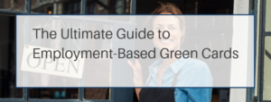 Ultimate Guide to Employment-Based Green Cards Banner
