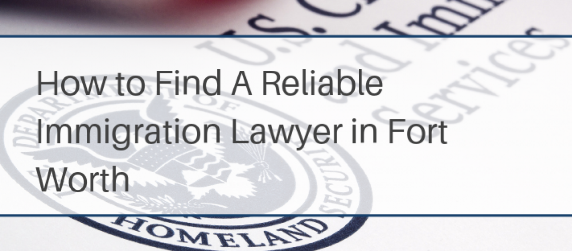 Finding The Best Immigration Lawyer Fort Worth